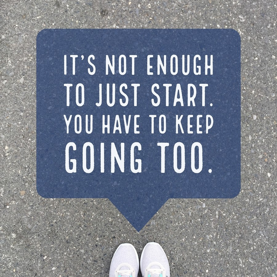 "Inspirational Motivational Quote ""it's Not Enough To Just Start, You Have To Keep Going Too."" On  To"